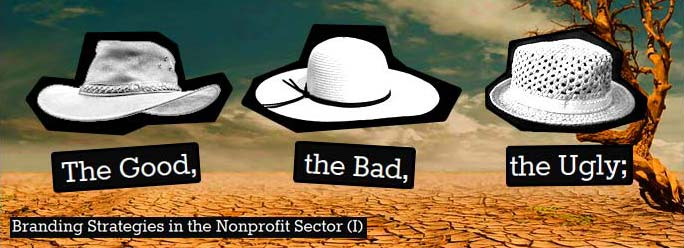 The Good, the Bad, and the Ugly; Branding Strategies in the Nonprofit Sector (I)
