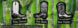 The Good, the Bad, and the Ugly; Branding Strategies in the Nonprofit Sector (II)