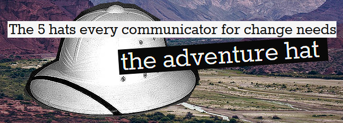 The 5 hats every communicator for change needs: the adventure hat