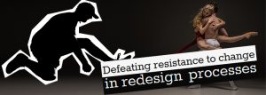Defeating resistance to change in redesign processes